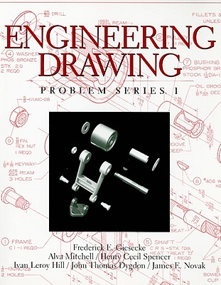 Engineering Drawing By Giesecke, Frederick E./ Mitchell, Alva/ Spencer, Henry Cecil/ Hill, Ivan Leroy/ Dygdon, John Thomas/ Novak, James E.