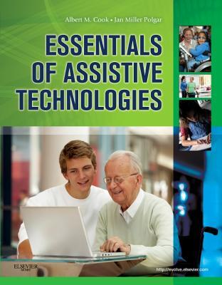 Essentials of Assistive Technologies By Cook, Albert M./ Polgar, Janice Miller
